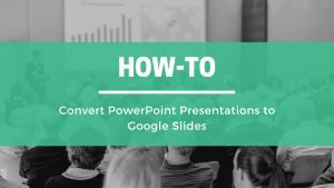 How-to Convert PowerPoint Presentations to Google Slides
