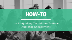 How-to Use Storytelling Techniques To Boost Audience Engagement