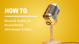 How to Record Audio In PowerPoint (Windows & Mac)